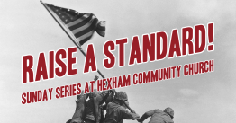 Raise A Standard! – Sunday Series at Hexham Community Church