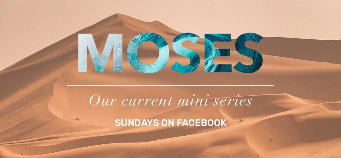 Moses – Our current mini series. Sundays on Facebook. (Image: desert background with the name Moses composed of water.)